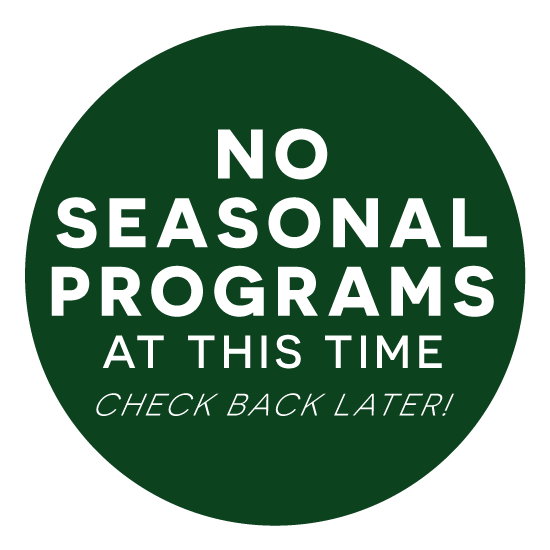 No Seasonal Programs at this time. Check back later!